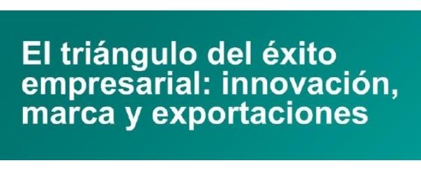 """Presentación estudio """"El Triángulo del Éxito Empresarial: innovación, marca y exportaciones"""" con la colaboración de Eva Toledo"""