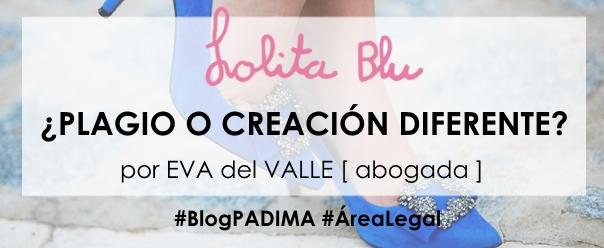 ¿PLAGIO O CREACIÓN DIFERENTE de Lolita Blu? por Eva del Valle, coordinadora área legal PADIMA