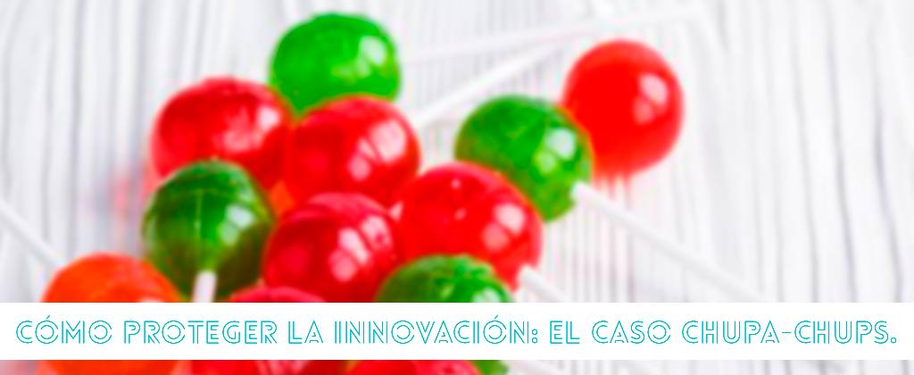 Cómo proteger la innovación: el caso chupa-chups.