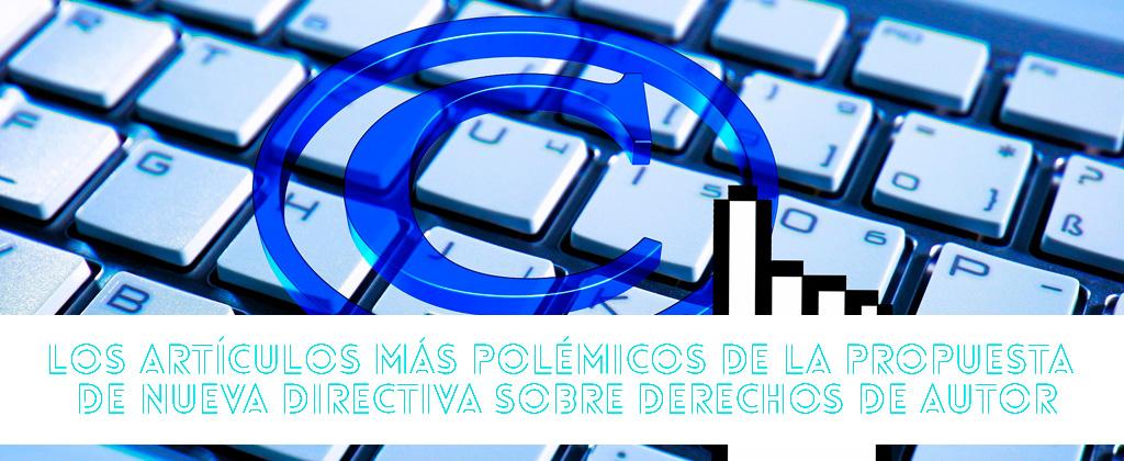 Los artículos más polémicos de la propuesta de Nueva Directiva sobre Derechos de Autor